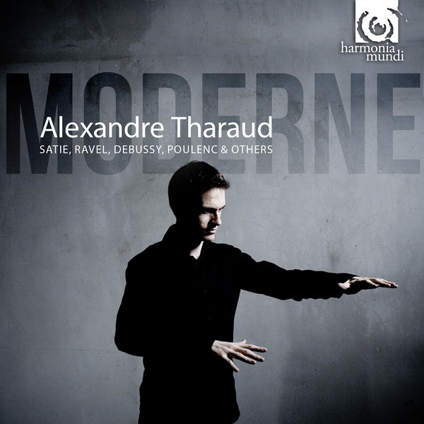 Alexandre Tharaud - Moderne (Satie, Ravel, Debussy, Poulenc...)