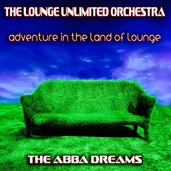 The Lounge Unlimited Orchestra - Adventure in the Land of Lounge (The Abba Dreams)