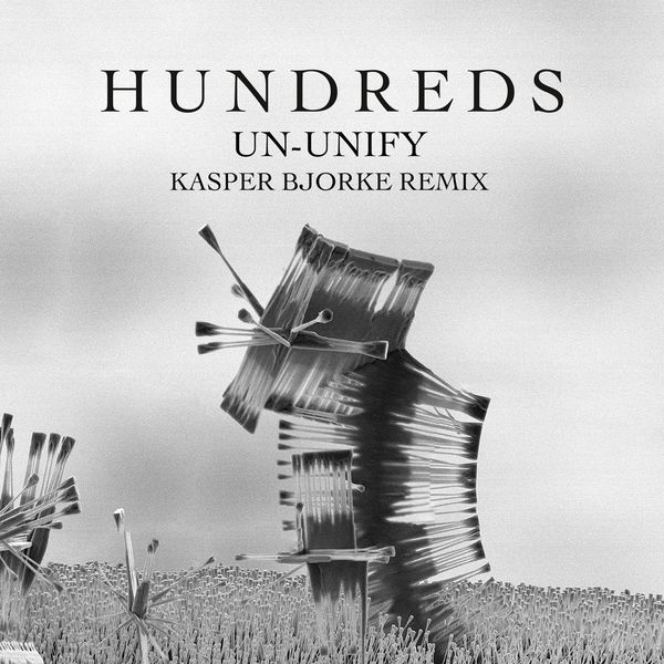 Hundreds - Un-Unify (Kasper Bjorke Remix)