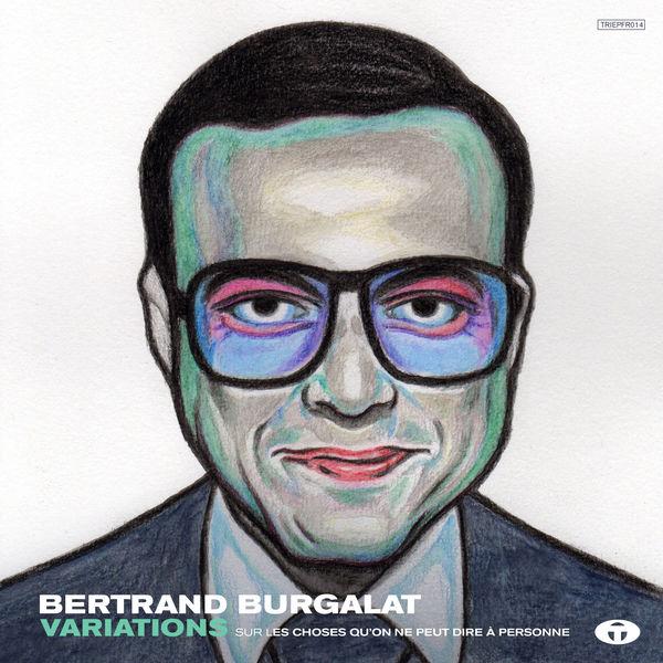 Bertrand Burgalat - Variations sur les choses qu'on ne peut dire à personne