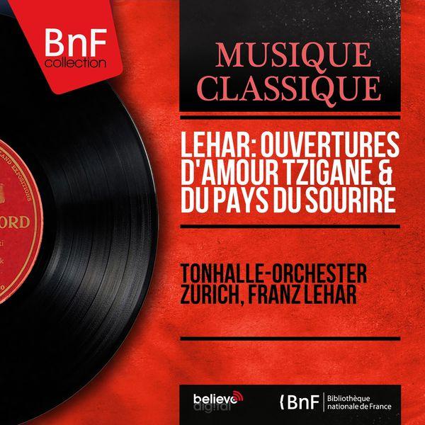 Tonhalle-Orchester Zürich - Lehár: Ouvertures d'Amour tzigane & du Pays du sourire (Mono Version)
