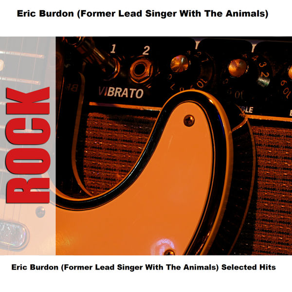 Eric Burdon & The Animals - Eric Burdon (Former Lead Singer With The Animals) Selected Hits