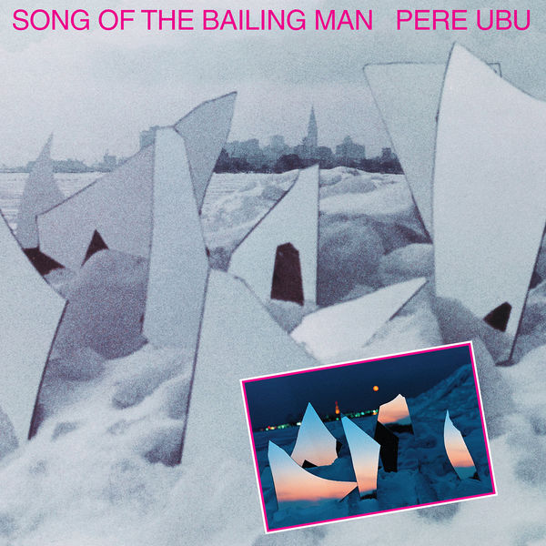 Pere Ubu|Song of the Bailing Man