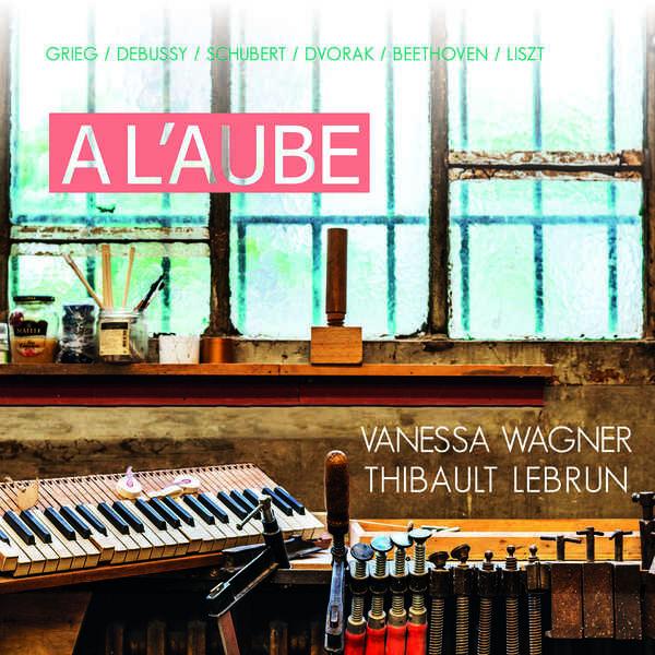 Vanessa Wagner - A l'Aube - Vanessa Wagner & Thibault Lebrun