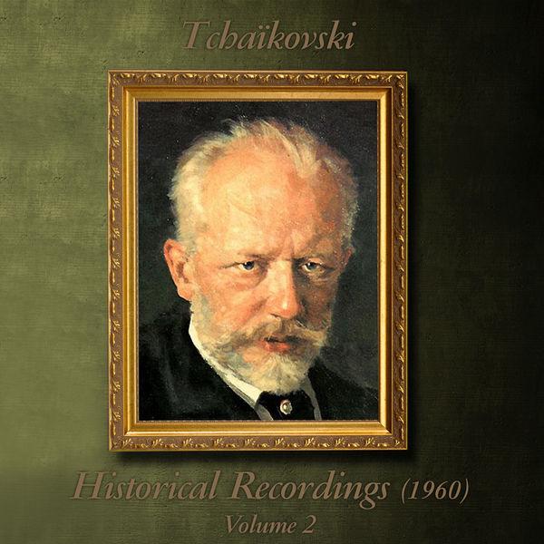Pyotr Illitch Tchaïkovski - Tchaïkovski : Historical Recordings (1960), Volume 2