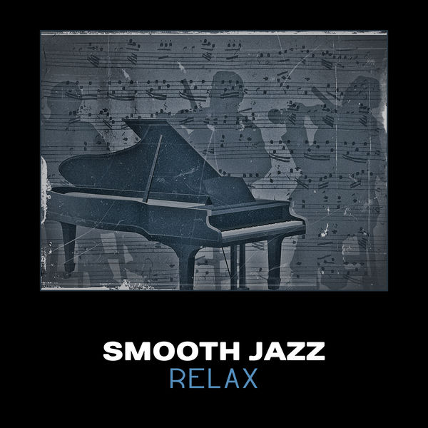Smooth Jazz Relax – Essential Cool Jazz, Slow Relaxing Jazz
