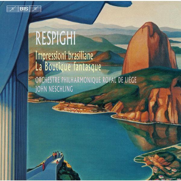 Orchestre Philharmonique Royal de Liège - Respighi: Impressioni brasiliane & La Boutique fantasque