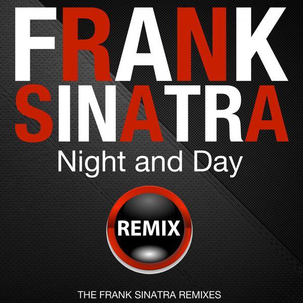 Frank Sinatra - Night and Day (The Frank Sinatra Remixes)
