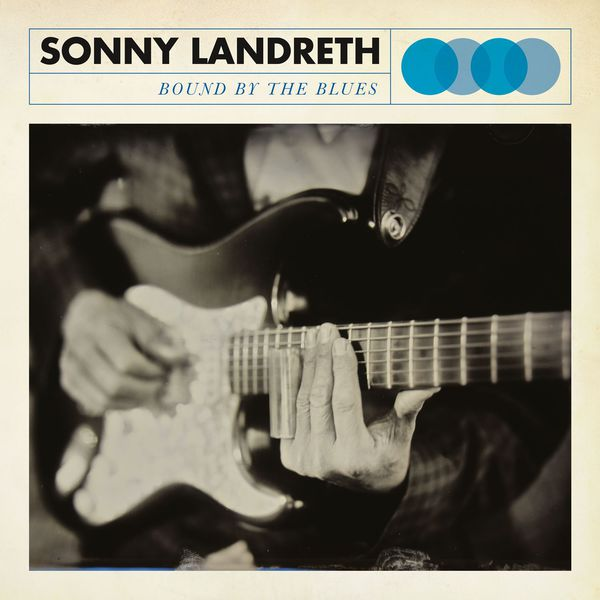 Sonny Landreth|Bound By The Blues