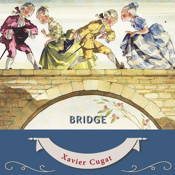 Xavier Cugat - Bridge