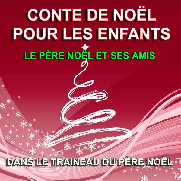 Le Père Noël et ses amis - Conte de Noël pour les enfants - Dans le traineau du Père Noël