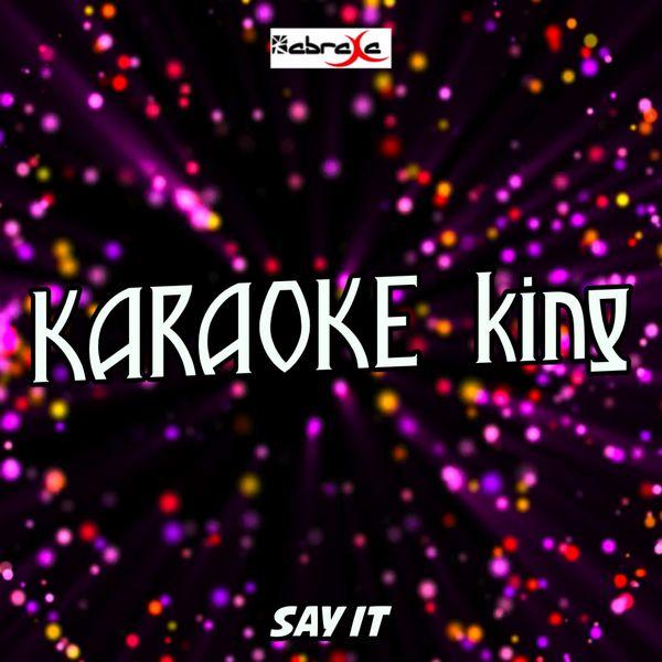 Karaoke King - Say It (Karaoke Version) (Originally Performed by Tory Lanez)