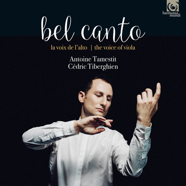 Antoine Tamestit - Bel Canto. The Voice of the Viola
