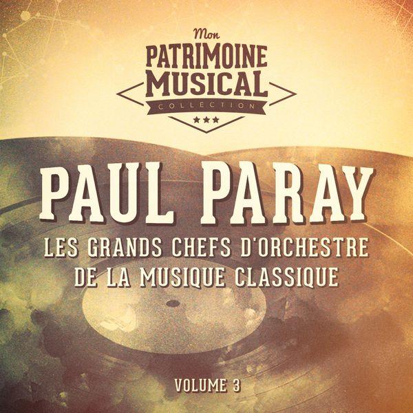 Paul Paray - Les grands chefs d'orchestre de la musique classique : Paul Paray, Vol. 3