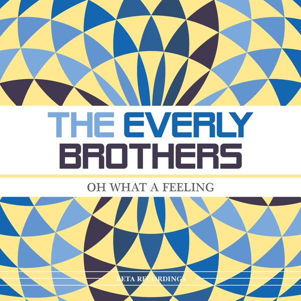 The Everly Brothers - Oh What a Feeling