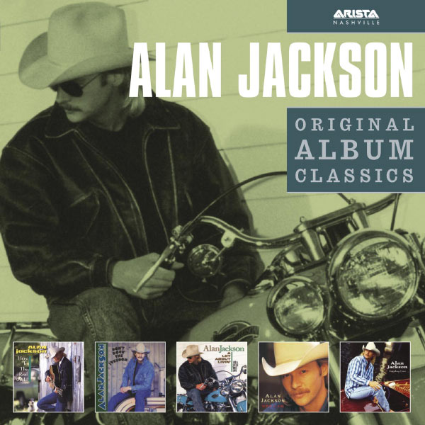 Alan Jackson - Here in the Real World - Don't Rock The Jukebox - A Lot About Livin' (And a Little 'bout Love) - Who I Am - Everything I Love