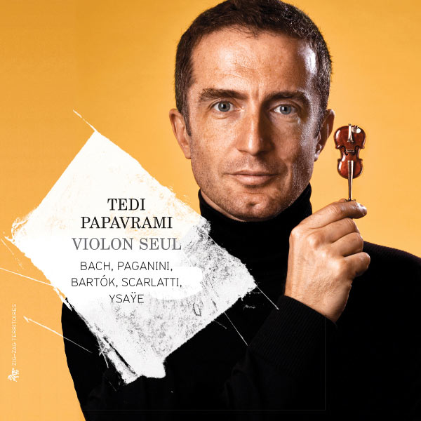 Tedi Papavrami - Bach, Paganini, Bartók, Scarlatti & Ysaÿe: Violon seul