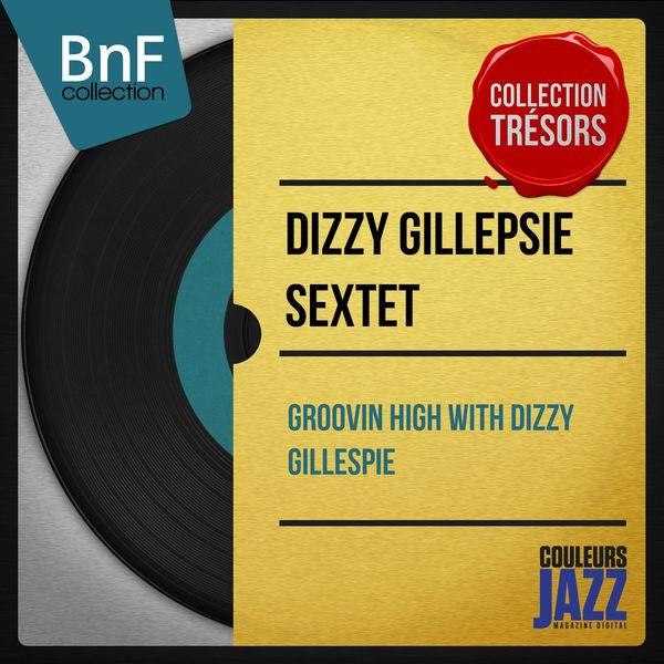 Dizzy Gillespie Sextet - Groovin High With Dizzy Gillespie (Mono Version)