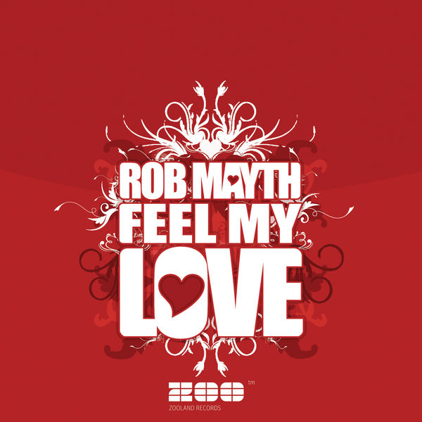 Feel My Love Rob Mayth Download And Listen To The Album