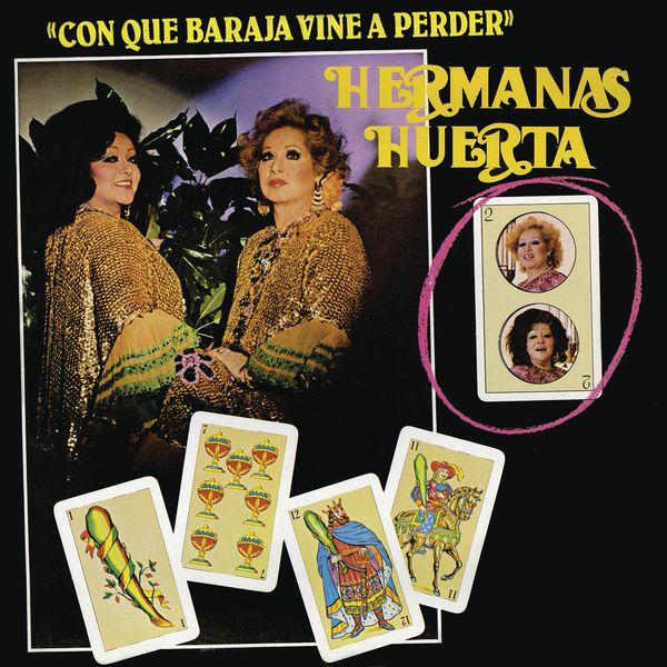 Hermanas Huerta - Con Qué Baraja Vine a Perder