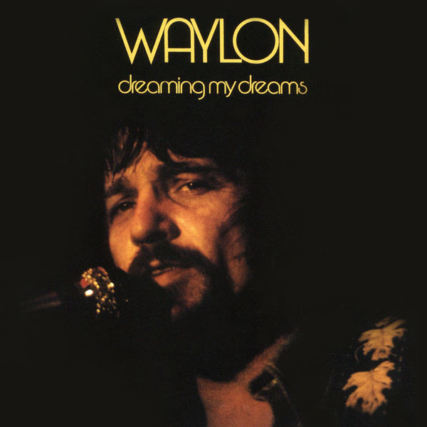 Waylon Jennings - Dreaming My Dreams