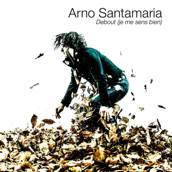 Arno Santamaria - Debout (Je me sens bien)