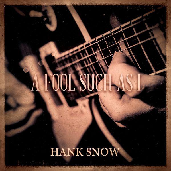 Hank Snow - A Fool Such As I