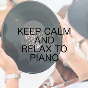 Keep Calm And Relax To Piano