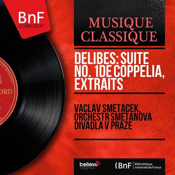 Vaclav Smetacek - Delibes: Suite No. 1 de Coppélia, extraits (Mono Version)