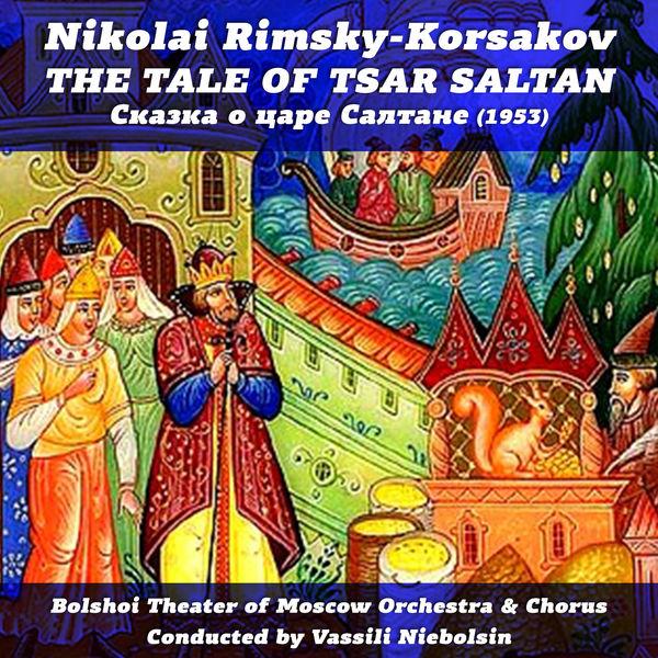 Nikolai Rimsky-Korsakov - Nikolai Rimsky-Korsakov: The Tale of Tsar Saltan [1953]