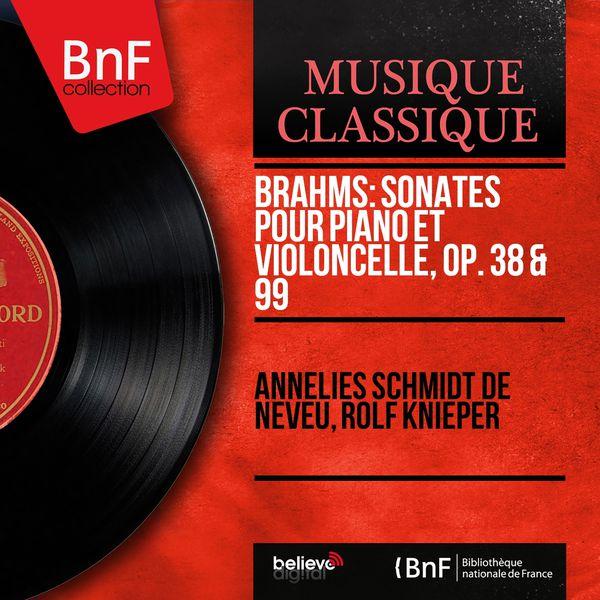 Annelies Schmidt de Neveu - Johannes Brahms : Sonates pour piano et violoncelle, Op. 38 & 99 (Mono Version)