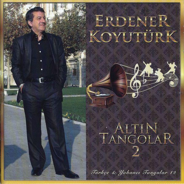 Erdener Koyutürk - Altın Tangolar, Vol. 2 (Türkçe ve Yabancı Tangolar 12)
