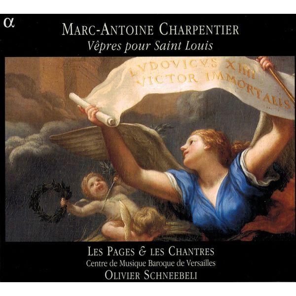Olivier Schneebeli - Marc-Antoine Charpentier : Vêpres pour Saint-Louis