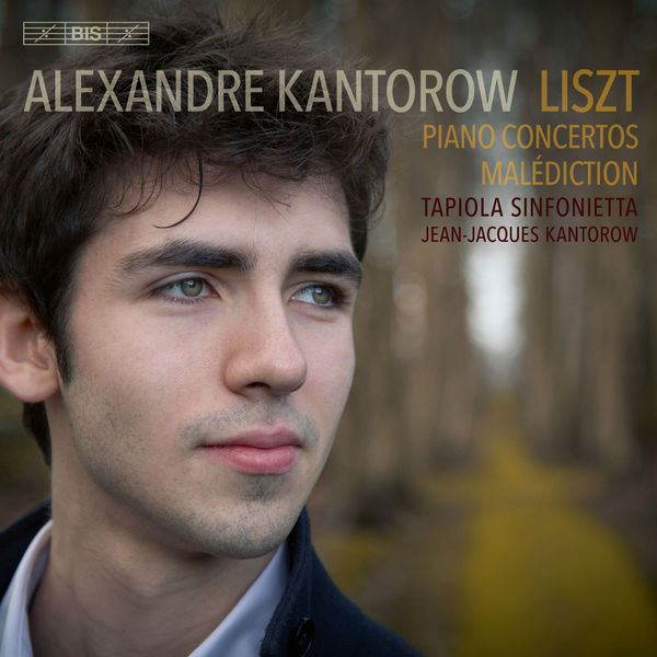 Alexandre Kantorow - Liszt: Piano Concertos & Malédiction