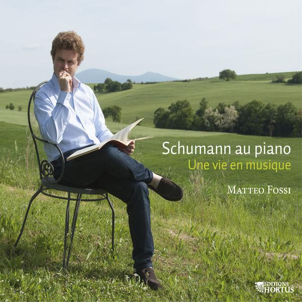 Matteo Fossi - Schumann au piano: Une vie en musique