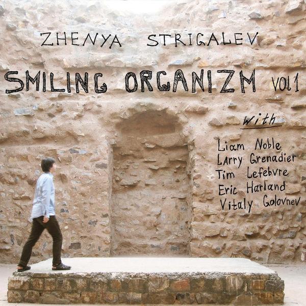 Zhenya Strigalev - Smiling Organizm, Vol. 1 (feat. Eric Harland, Larry Grenadier, Liam Noble, Tim Lefebvre & Vitaly Golovnev)