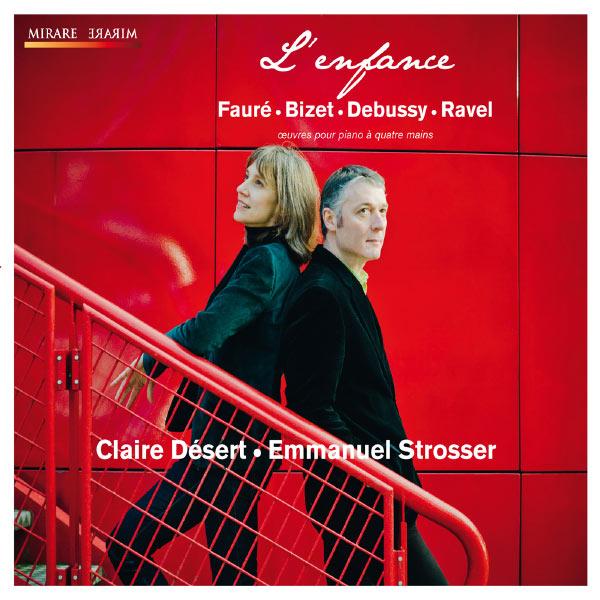 """Claire Désert & Emmanuel Strosser  - """"L'Enfance"""" (Fauré, Bizet, Debussy, Ravel)"""