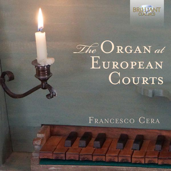 Francesco Cera - The Organ at European Courts