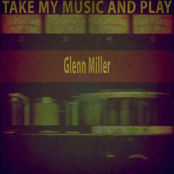 Glenn Miller - Take My Music and Play