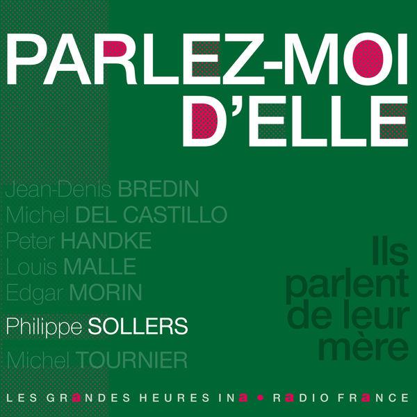 Philippe Sollers - Parlez-moi d'elle. Ils parlent de leur mère