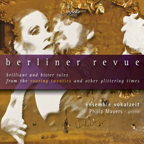 Ensemble Vokalzeit - Berliner Revue (Brilliant and Bitter Tales from the Roaring Twenties and Other Glittering Times)