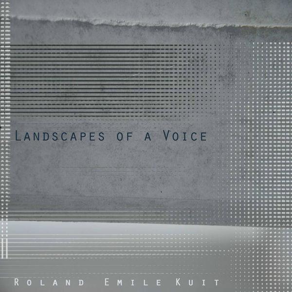 Roland Emile Kuit - Landscapes of a Voice