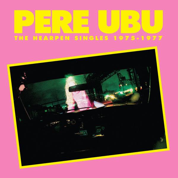 Pere Ubu|The Hearpen Singles