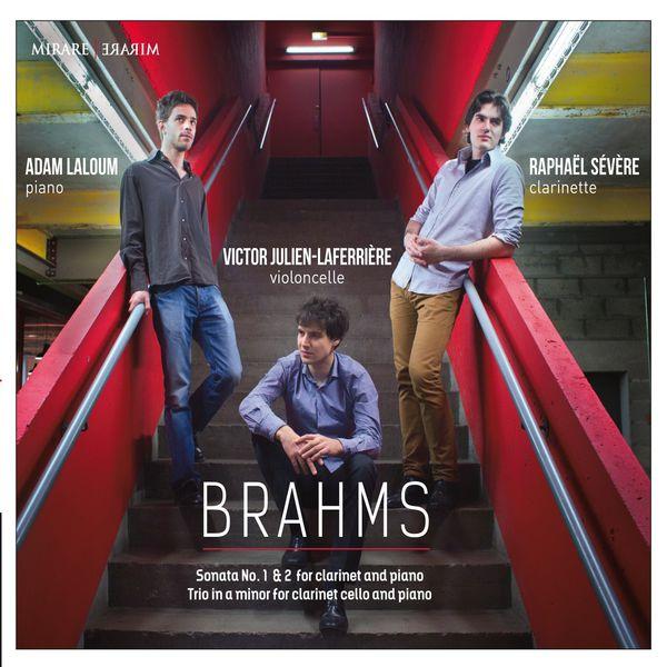 Raphaël Sévère - Adam Laloum - Victor Julien-Laferrière - Johannes Brahms : Clarinet Sonatas & Trio