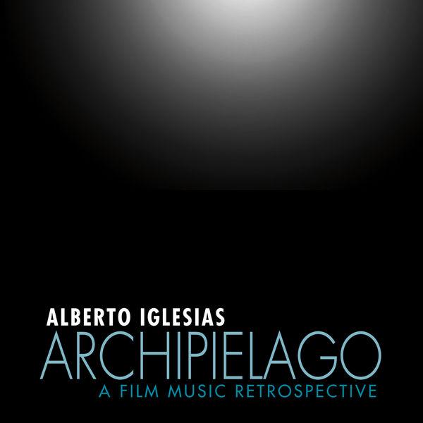 Alberto Iglesias - Archipiélago: A Film Music Retrospective