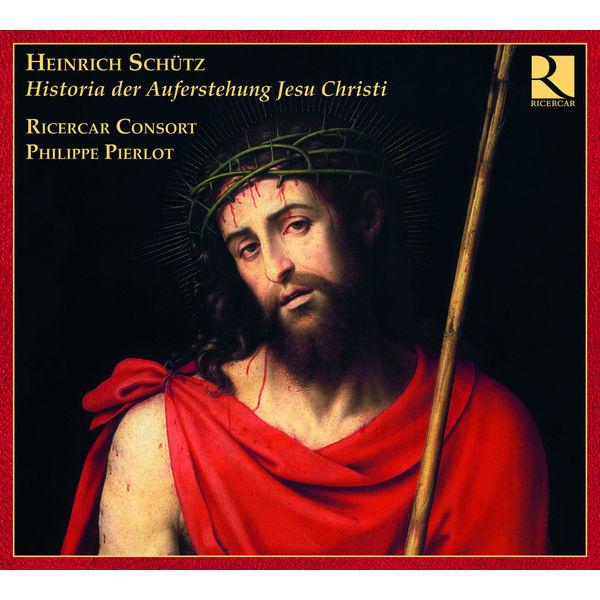 Philippe Pierlot - Heinrich Schütz : Histoire de la résurrection - Sept Paroles du Christ en croix