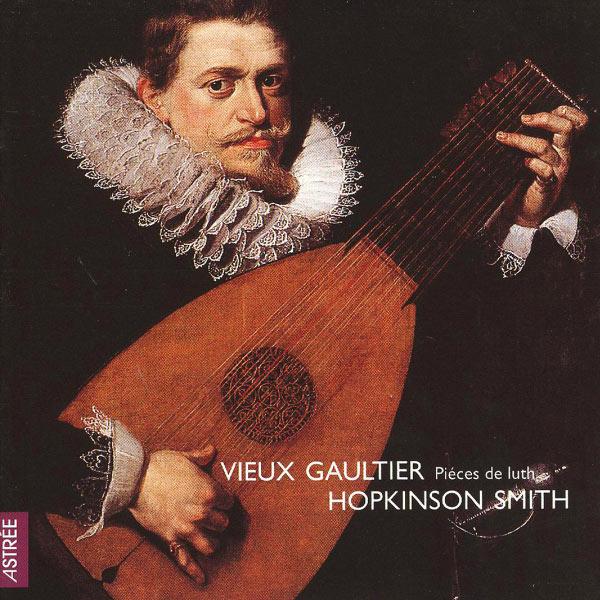 Hopkinson Smith|Ennemond Gaultier (dit le Vieux Gaultier ou Gaultier de Lyon) : Pièces de luth
