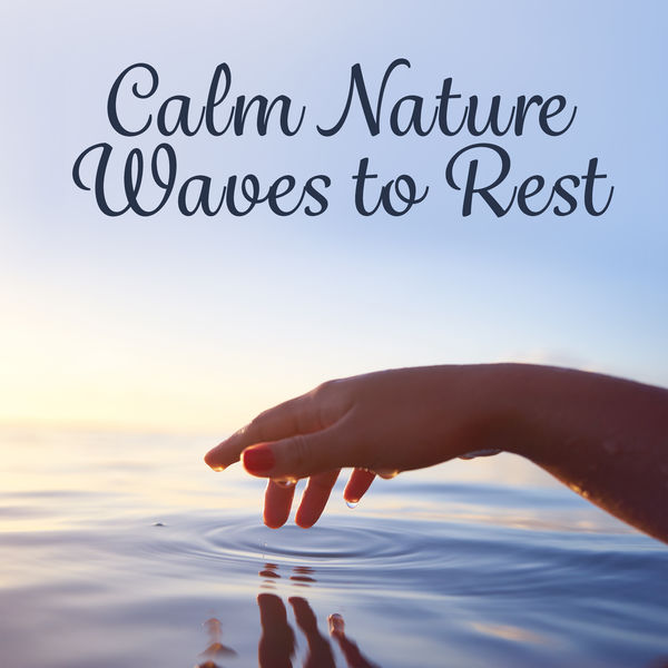 Rest & Relax Nature Sounds Artists - Calm Nature Waves to Rest – Easy Listening, Soothing Music, Nature New Age Sounds, Peaceful Waves, Mind Rest