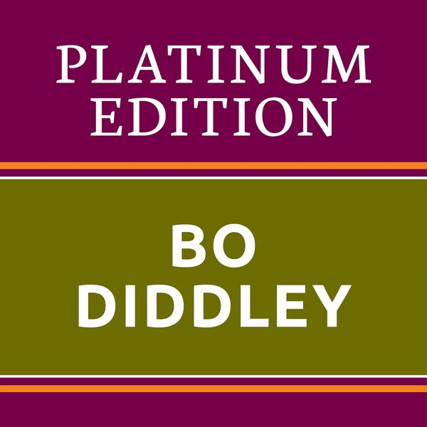 Bo Diddley - Bo Diddley - Platinum Edition (The Greatest Hits Ever!)