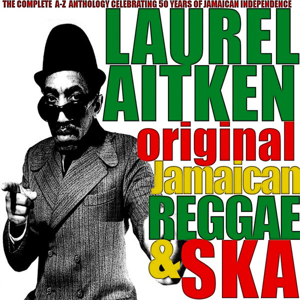 Laurel Aitken - Laurel Aitken: Original Jamaican Reggae & Ska